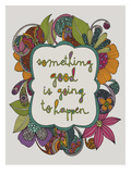 Something Good is Going to Happen Prints by Valentina Ramos