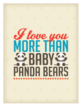 Love You More than Baby Panda Bears Prints by Patricia Pino