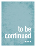 To Be Continued Prints by Patricia Pino
