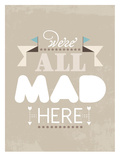 We're All Mad Here Posters by Patricia Pino
