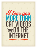 Love You More than Cat Videos Prints by Patricia Pino