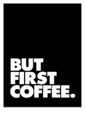 But First Coffee Umění