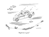 """Right here is good."" - New Yorker Cartoon Premium Giclee Print by Mick Stevens"