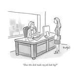 """Does this desk make my job look big?"" - New Yorker Cartoon Premium Giclee Print by Robert Leighton"