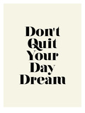 Don't Quit Your Daydream Prints