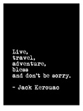 Live Travel Adventure Bless (Jack Keruoac) Prints