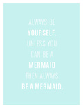Always be a Mermaid Posters by  The Paper Nut
