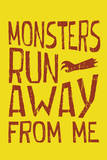 Monsters Run Away From Me Poster