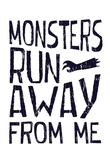 Monsters Run Away From Me Prints