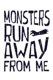 Monsters Run Away From Me Posters