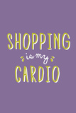 Shopping Is My Cardio Photo