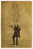 Don't Lose Your Head Posters