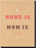Home Is Where Mom Is Impressão em tela esticada por Maria Hernandez