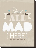 We're All Mad Here Stretched Canvas Print by Patricia Pino