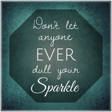 Inspirational Typographic Quote - Don't Let Anyone Ever Dull Your Sparkle Photographic Print by  melking