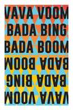 Vava Voom Bada Bing Bada Boom Prints