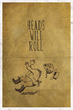 Heads Will Roll Prints