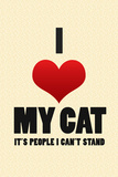 I Love My Cat It's People I Can't Stand Humor Print Poster Poster