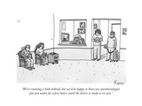 """We're running a little behind, but we'd be happy to have our anesthesiolo…"" - New Yorker Cartoon Premium Giclee Print by Zachary Kanin"