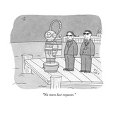"""No more last requests."" - New Yorker Cartoon Premium Giclee Print by Peter C. Vey"