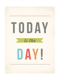 Today Is the Day Posters by Rebecca Peragine
