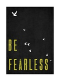 Be Fearless Posters by Rebecca Peragine