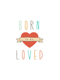 Born to Be Loved Posters by Rebecca Peragine