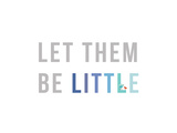 Let Them Be Little Blue Posters by Rebecca Peragine