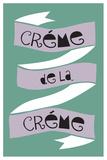 Crème De La Crème Posters