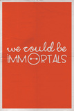 We Could Be Immortal Wall Sign