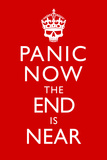 Panic Now The End Is Near Keep Calm Inspired Print Poster Print