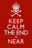 Keep Calm The End Is Near Print Poster Posters