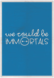 We Could Be Immortal Foto