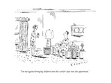 """I'm not against bringing children into this world—just into this apartmen - New Yorker Cartoon Premium Giclee Print by Barbara Smaller"