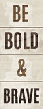 Wood Sign Bold and Brave on White Panel Art by Michael Mullan