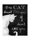 If My Cat Doesn't Like You Giclee Print by Tina Lavoie