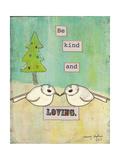 Be Kind and Loving Wydruk giclee autor Tammy Kushnir