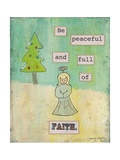 Be Peaceful and Full of Faith Giclee Print by Tammy Kushnir
