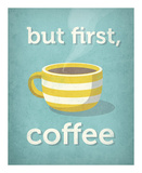 But First, Coffee Posters by Amalia Lopez