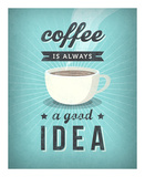 Coffee Is Always a Good Idea Posters by Amalia Lopez