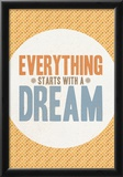Everything Starts With a Dream Posters