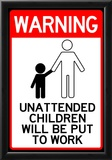 Unattended Children Will Be Put To Work Funny Sign Poster Photo