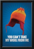You Can't take My Wool From Me Poster Prints