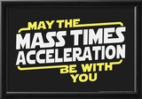 Mass Times Acceleration Print by  Snorg Tees
