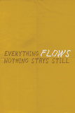 Everything Flows. Nothing Stays Still. Print