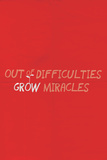 Out Of Difficulties Grow Miracles Wall Sign