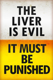 The Liver is Evil It Must Be Punished Poster - Afiş