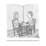 """I met someone famous today, but I don't think he'll remember me."" - New Yorker Cartoon Premium Giclee Print by Amy Hwang"