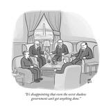 """It's disappointing that even the secret shadow government can't get anyth…"" - New Yorker Cartoon Premium Giclee Print by Paul Noth"