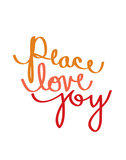 Peace Love Joy Prints by Melanie Sheppard